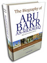 The Biography of Abu Bakr As-Siddeeq (Ra)