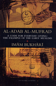 Al-Adab Al-Mufrad - A Code For Everyday Living