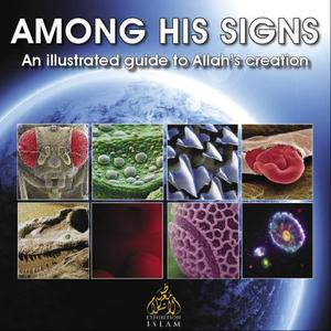 Among His Signs - An Illustrated Guide to Allahs Creation