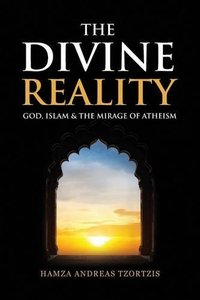 The Divine Reality - God, Islam and the Mirage of Atheism