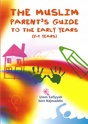 The Muslim Parents Guide - The Early Years (0-5 Years)