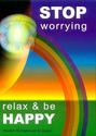 Stop Worrying - Relax and Be Happy