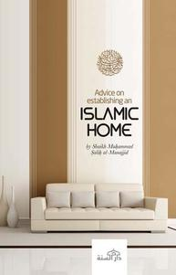 Advice On Establishing An Islamic Home