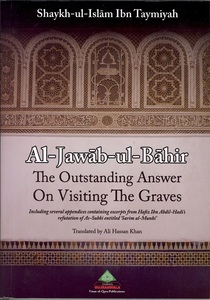 Al-Jawab-ul-Bahir The Outstanding Answer on Visiting The Graves