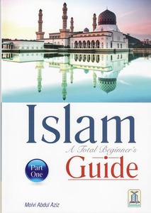 Islam - A Total Beginners Guide - Part One