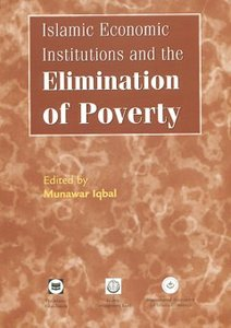 Islamic Economic Institutions and the Elimination of Poverty