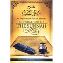 An Explanation of Imam Ahmads Foundations of The Sunnah