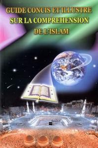 Guide Concis et Illustre Sur la Comprehension de l'Islam