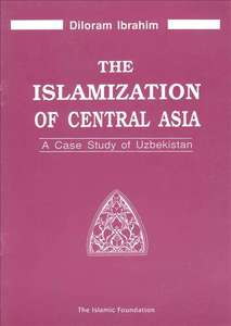 The Islamization of Central Asia: A Case Study of Uzbekistan