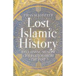 Lost Islamic History - Reclaiming Muslim Civilisation from the Past