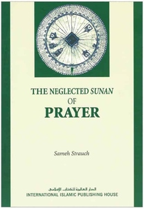 The Neglected Sunan of Prayer