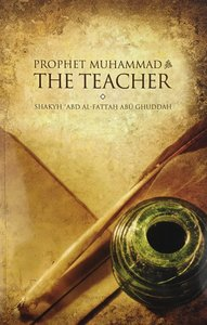 Prophet Muhammad (saw) - The Teacher