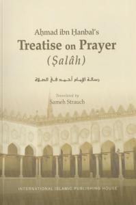 Ahmad ibn Hanbals Treatise on Prayer (Salah)